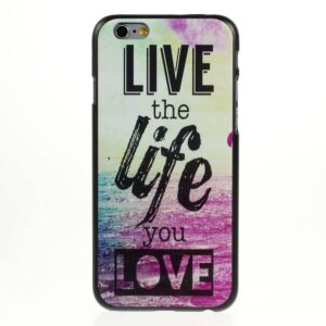 Live the life you love iPhone 6 hardcase hoesje