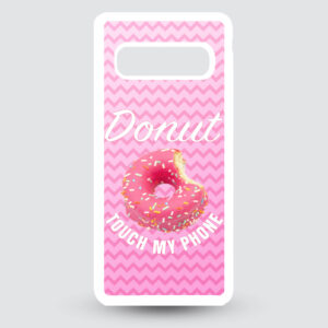 Samsung S10 – Donut touch my phone!