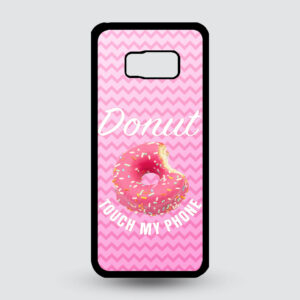 Samsung S8 – Donut touch my phone!